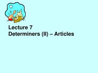 Lecture 7  Determiners (II) – Articles