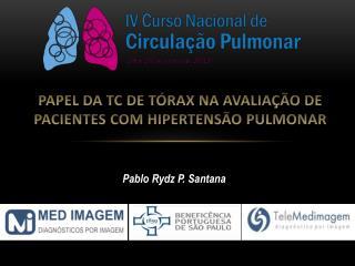 PAPEL DA TC DE TÓRAX NA  AVALIAçÃO  DE PACIENTES COM HIPERTENSÃO PULMONAR