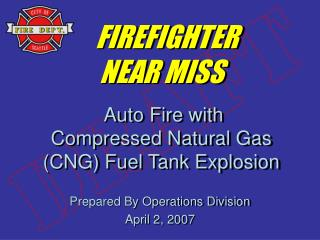 FIREFIGHTER NEAR MISS  Auto Fire with Compressed Natural Gas (CNG) Fuel Tank Explosion
