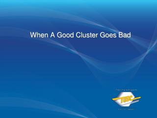 When A Good Cluster Goes Bad