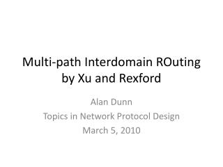 Multi-path  Interdomain ROuting by  Xu  and Rexford