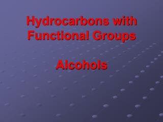 Hydrocarbons with Functional Groups Alcohols