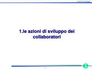 1.le azioni di sviluppo dei collaboratori