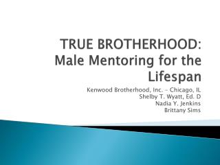 TRUE BROTHERHOOD:  Male Mentoring for the Lifespan