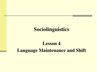 Sociolinguistics Lesson 4 Language Maintenance and Shift