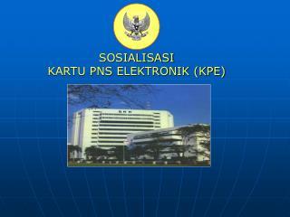 SOSIALISASI  KARTU PNS ELEKTRONIK (KPE)