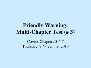 Friendly Warning: Multi-Chapter Test (# 3)