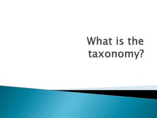 What  is the  taxonomy?