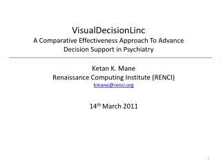 Ketan  K.  Mane Renaissance  Computing Institute (RENCI ) kmane@renci 14 th  March 2011