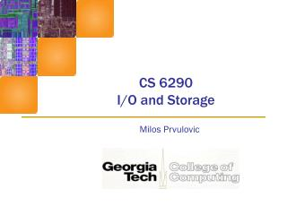 CS 6290 I/O and Storage