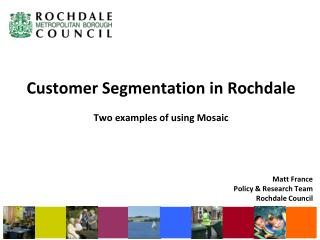 Customer Segmentation in Rochdale  Two examples of using Mosaic