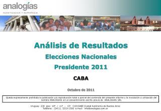 Análisis de Resultados Elecciones Nacionales   Presidente 2011 CABA Octubre de 2011