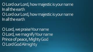 O Lord Our Lord How Majestic is Your name