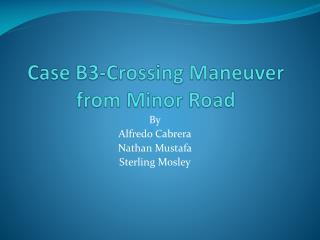 Case B3-Crossing Maneuver from Minor Road