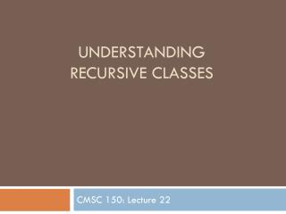 Understanding  Recursive Classes