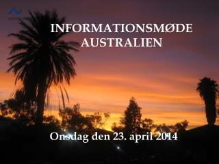 INFORMATIONSMØDE AUSTRALIEN