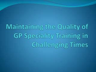 Maintaining the Quality of GP Speciality Training in Challenging Times
