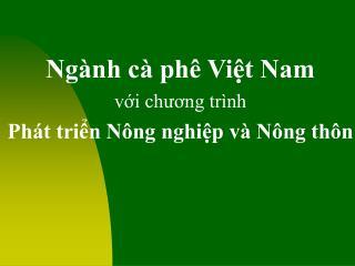Ngành cà phê Việt Nam với chương trình Phát triển Nông nghiệp và Nông thôn