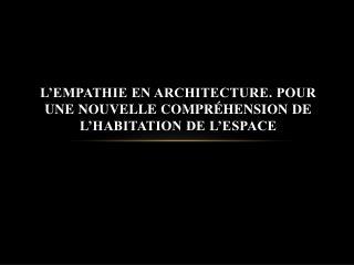 L'empathie en architecture. Pour une nouvelle compréhension de l'habitation de l'espace
