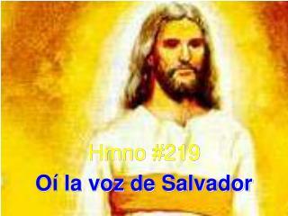 Hmno #219 Oí la voz de Salvador