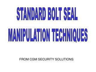 STANDARD BOLT SEAL  MANIPULATION TECHNIQUES