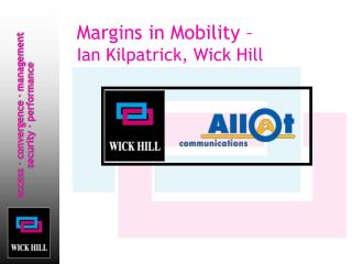 Margins in Mobility –  Ian Kilpatrick, Wick Hill