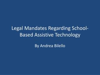 Legal Mandates Regarding School-Based Assistive Technology