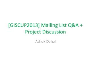 [GISCUP2013] Mailing List Q&A + Project Discussion