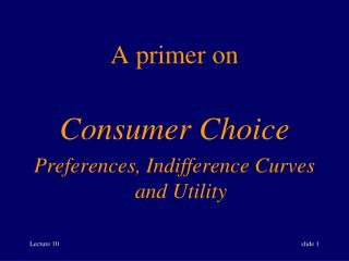 A primer on  Consumer Choice Preferences, Indifference Curves and Utility