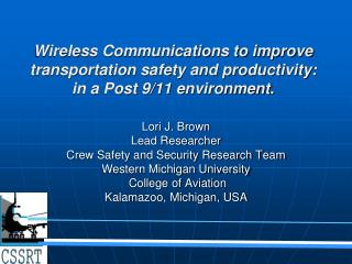 Lori J. Brown Lead Researcher Crew Safety and Security Research Team Western Michigan University
