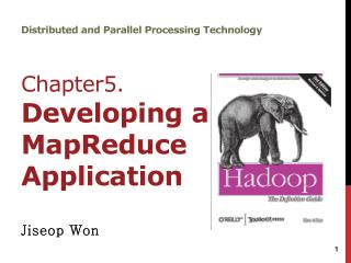 Distributed and Parallel Processing Technology Chapter5. Developing a MapReduce Application