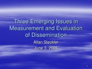 Three Emerging Issues in Measurement and Evaluation of Dissemination