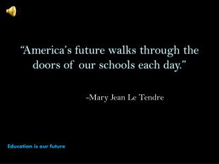 """America's future walks through the doors of our schools each day."""