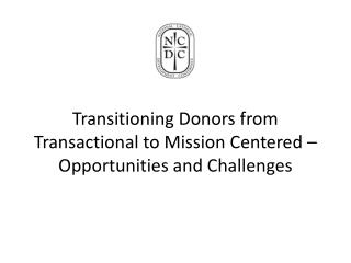 Transitioning Donors from Transactional to Mission  C entered  – Opportunities and Challenges