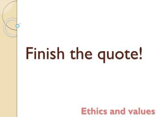 Finish the quote !
