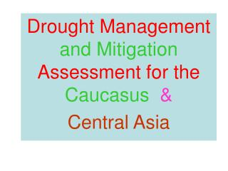 Drought Management and Mitigation Assessment for the Caucasus  & Central Asia