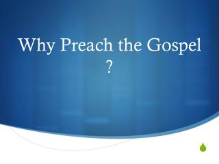 Why Preach the Gospel ?