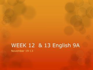 WEEK 12  & 13 English 9A
