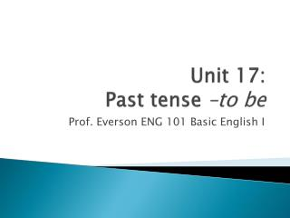 Unit 17:  Past tense  –to be