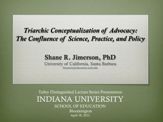 Triarchic  Conceptualization of Advocacy:  The Confluence of Science, Practice, and Policy
