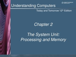 Chapter 2   The System Unit: Processing and Memory