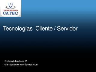 Tecnologías  Cliente / Servidor
