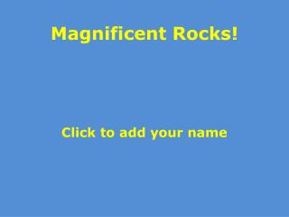 Magnificent Rocks!