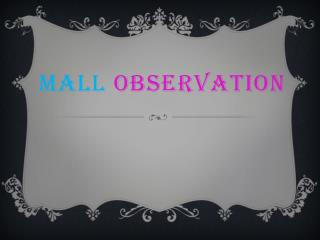 Mall  observation