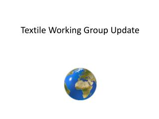 Textile Working Group Update