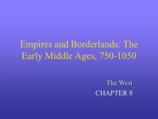 Empires and Borderlands: The Early Middle Ages, 750-1050