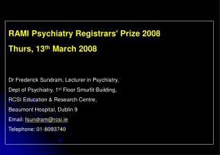 RAMI Psychiatry Registrars' Prize 2008 Thurs, 13 th  March 2008