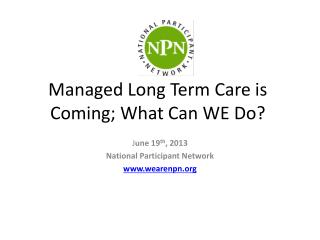 Managed Long Term Care is Coming; What Can WE Do?