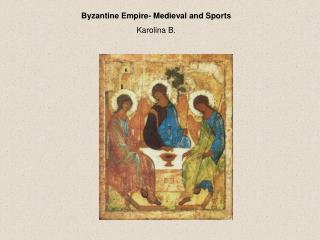 Byzantine Empire- Medieval and Sports Karolina B.