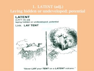 LATENT (adj.) Laying hidden or undeveloped; potential